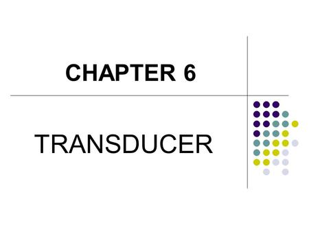 CHAPTER 6 TRANSDUCER. 20 MAC 2007 NURJULIANA JUHARI Definition of a transducer Transducer is any device that converts energy in one form to another energy.