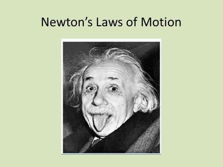 Newton's Laws of Motion. Newton's 1 st Law of Motion Newton's first law of motion is often stated as: An object at rest stays at rest and an object in.