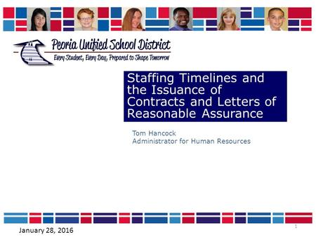 1 Staffing Timelines and the Issuance of Contracts and Letters of Reasonable Assurance Tom Hancock Administrator for Human Resources January 28, 2016.