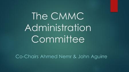 The CMMC Administration Committee Co-Chairs Ahmed Nemr & John Aguirre.