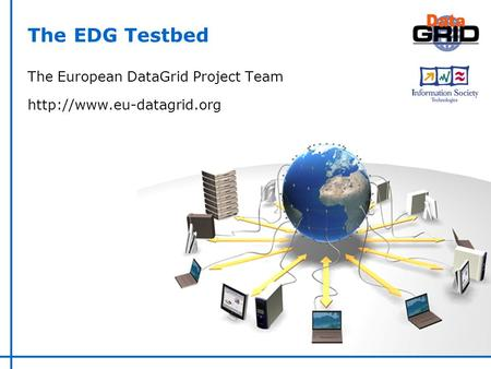 The EDG Testbed The European DataGrid Project Team