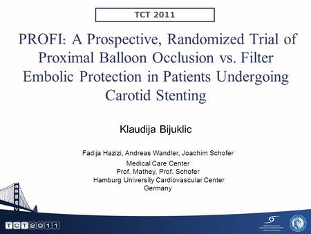 : PROFI : A Prospective, Randomized Trial of Proximal Balloon Occlusion vs. Filter Embolic Protection in Patients Undergoing Carotid Stenting Klaudija.