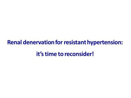 Renal denervation for resistant hypertension: it's time to reconsider!
