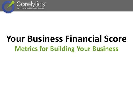 Your Business Financial Score Metrics for Building Your Business.