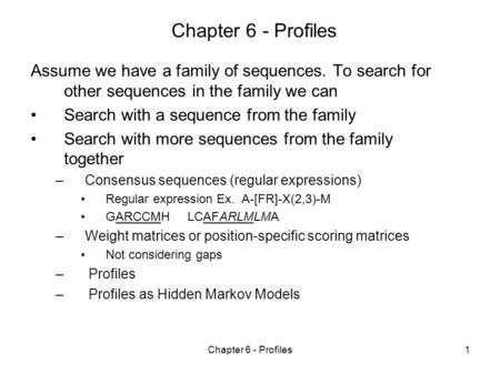 Chapter 6 - Profiles1 Assume we have a family of sequences. To search for other sequences in the family we can Search with a sequence from the family Search.