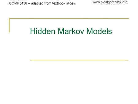 COMP3456 – adapted from textbook slides www.bioalgorithms.info Hidden Markov Models.