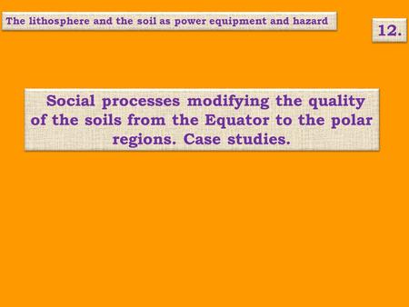Social processes modifying the quality of the soils from the Equator to the polar regions. Case studies. 12. The lithosphere and the soil as power equipment.