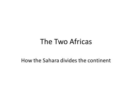 The Two Africas How the Sahara divides the continent.