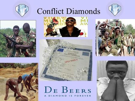 Conflict Diamonds. Diamonds are one of the most precious stones in the world Not only are they rare but are glamorized by the media/pop culture Around.