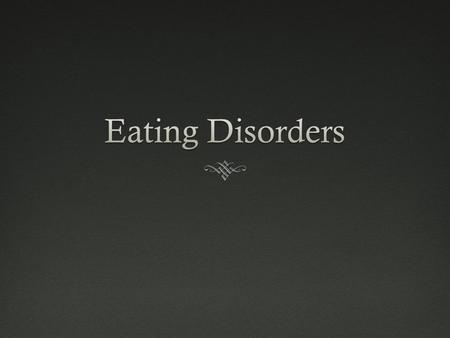 What Causes Eating Disorders? No single cause for eating disorders - involves several complex factors  Cultural Pressures – being extremely thin is.