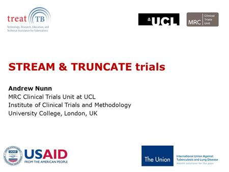 STREAM & TRUNCATE trials Andrew Nunn MRC Clinical Trials Unit at UCL Institute of Clinical Trials and Methodology University College, London, UK.