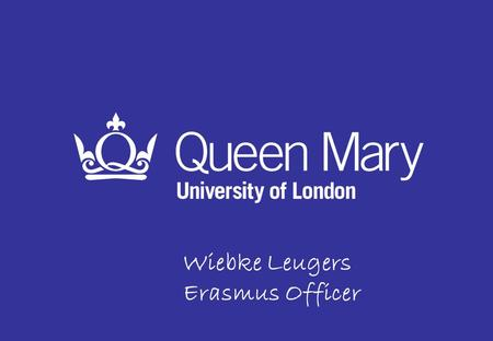 Wiebke Leugers Erasmus Officer. Record of Excellence Member of the Russell Group 9th in the UK in the Research Excellence Framework 2014 98th in the world.
