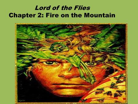 Lord of the Flies Chapter 2: Fire on the Mountain.