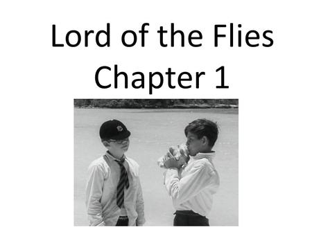 "Lord of the Flies Chapter 1. ""We can use this to call the others. Have a meeting. They'll come when they hear us –"" He beamed at Ralph. ""That is what."