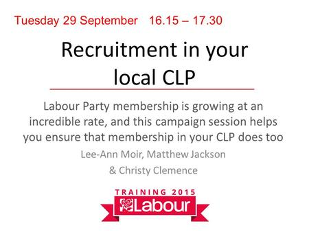 Recruitment in your local CLP Labour Party membership is growing at an incredible rate, and this campaign session helps you ensure that membership in your.