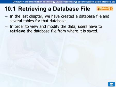 10.1Retrieving a Database File – In the last chapter, we have created a database file and several tables for that database. – In order to view and modify.
