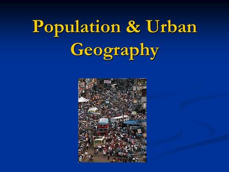 Population & Urban Geography. Earths population hit the one billion mark in the early 1800's Earths population hit the one billion mark in the early 1800's.