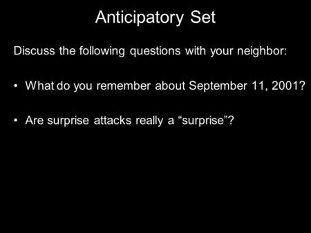 "Anticipatory Set Discuss the following questions with your neighbor: What do you remember about September 11, 2001? Are surprise attacks really a ""surprise""?"