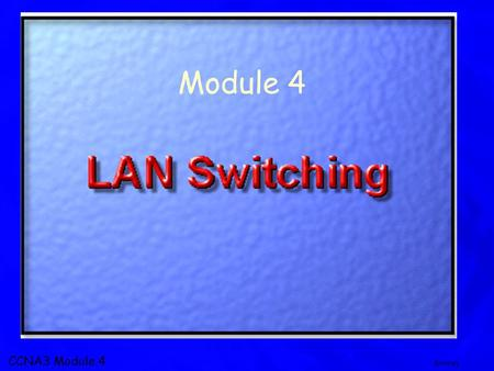 CCNA3 Module 4 Brierley Module 4. CCNA3 Module 4 Brierley Topics LAN congestion and its effect on network performance Advantages of LAN segmentation in.