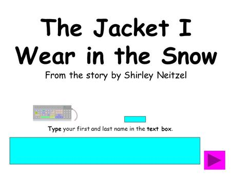 The Jacket I Wear in the Snow From the story by Shirley Neitzel Type your first and last name in the text box.