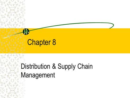 Chapter 8 Distribution & Supply Chain Management.