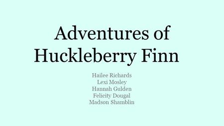 Adventures of Huckleberry Finn Hailee Richards Lexi Mosley Hannah Gulden Felicity Dougal Madson Shamblin.