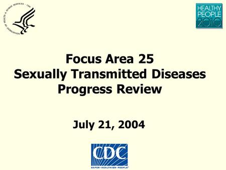 Focus Area 25 Sexually Transmitted Diseases Progress Review July 21, 2004.