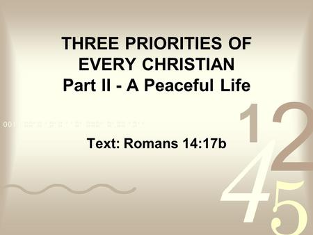 THREE PRIORITIES OF EVERY CHRISTIAN Part II - A Peaceful Life Text: Romans 14:17b.