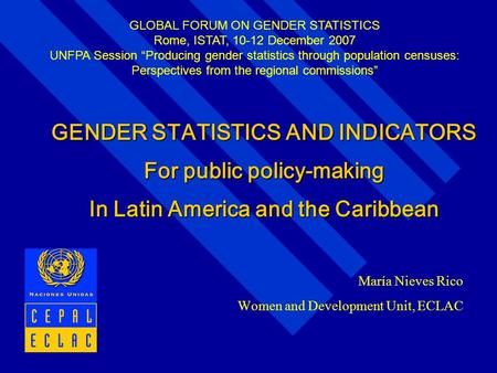 María Nieves Rico Women and Development Unit, ECLAC GENDER STATISTICS AND INDICATORS For public policy-making In Latin America and the Caribbean GLOBAL.