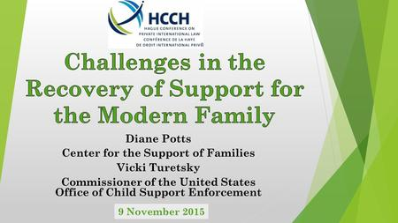 Diane Potts Center for the Support of Families Vicki Turetsky Commissioner of the United States Office of Child Support Enforcement 9 November 2015.
