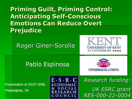 Priming Guilt, Priming Control: Anticipating Self-Conscious Emotions Can Reduce Overt Prejudice Roger Giner-Sorolla Pablo Espinosa Presentation at SESP.
