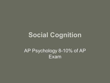 Social Cognition AP Psychology 8-10% of AP Exam. Quick Write: Describe when a stereotype has caused you to have a wrong impression about someone, or caused.