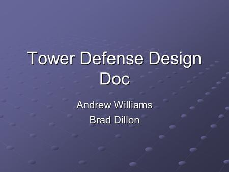 Tower Defense Design Doc Andrew Williams Brad Dillon.