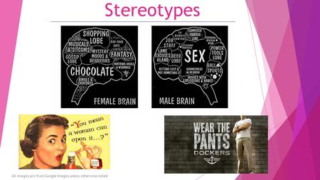 Stereotypes All images are from Google Images unless otherwise noted.