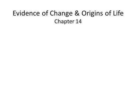 Evidence of Change & Origins of Life Chapter 14. Fossils and Geologic Time.