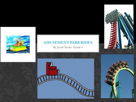 By Jacob Teeter Grade 4. Most rollercoasters, such as Outlaw Run and Powder Keg, are made of steel or wood. Wooden coasters, such as Thunderation from.