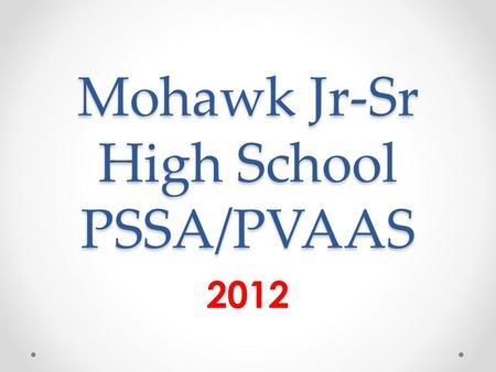 Mohawk Jr-Sr High School PSSA/PVAAS 2012. Act 82 – New Teacher Evaluation Law Beginning in the 2013-2014 school year, fifty percent (50%) of the evaluation.