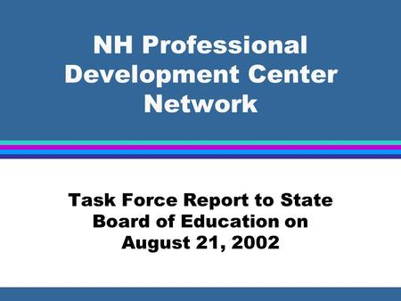 NH Professional Development Center Network Task Force Report to State Board of Education on August 21, 2002.