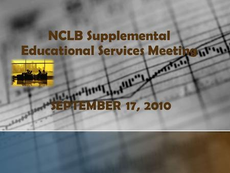 NCLB Supplemental Educational Services Meeting SEPTEMBER 17, 2010.