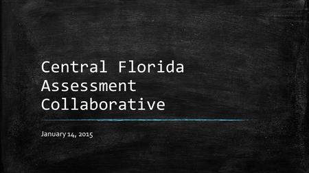 Central Florida Assessment Collaborative January 14, 2015.