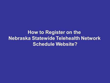 How to Register on the Nebraska Statewide Telehealth Network Schedule Website?