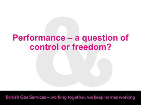 Performance – a question of control or freedom?. Purpose Explore the concept of performance leadership to enable high performance in organisations Share.