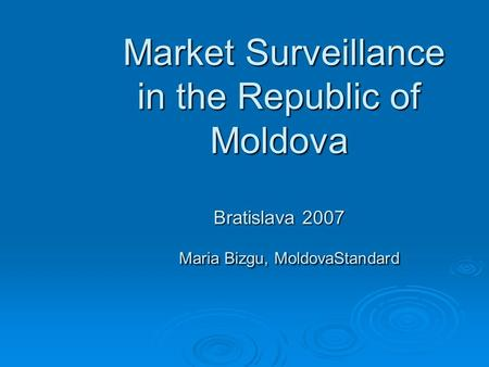 Market Surveillance in the Republic of Moldova Bratislava 2007 Maria Bizgu, MoldovaStandard Market Surveillance in the Republic of Moldova Bratislava.