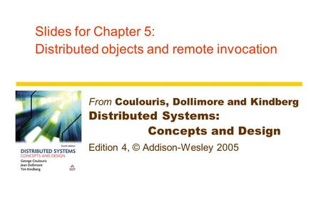 Slides for Chapter 5: Distributed objects and remote invocation From Coulouris, Dollimore and Kindberg Distributed Systems: Concepts and Design Edition.