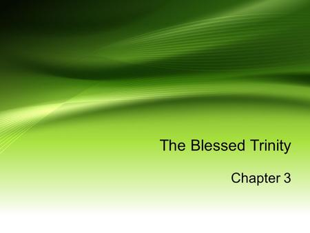 The Blessed Trinity Chapter 3. The Blessed Trinity It is the three Divine persons in one God: God the Father, God the Son, and God the Holy Spirit. This.