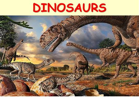 DINOSAURS. dinosaurs A group of animals called dinosaurs lived on Earth 245 million years ago.