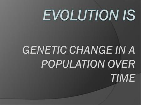 GENETIC CHANGE IN A POPULATION OVER TIME. Types of evidence of evolution  Fossils  Homologies  Anatomical  Molecular  Developmental  Biogeography.