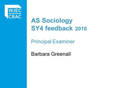 AS Sociology SY4 feedback 2010 Principal Examiner Barbara Greenall.