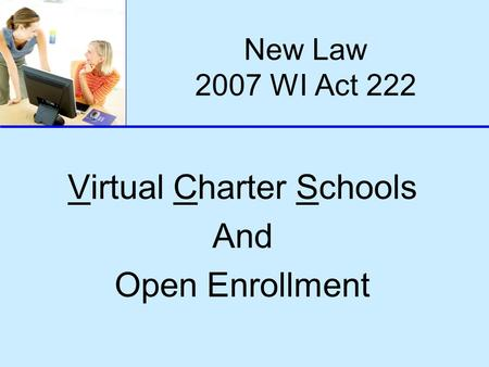 New Law 2007 WI Act 222 Virtual Charter Schools And Open Enrollment.