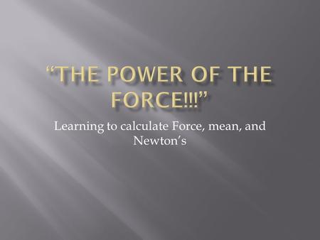 Learning to calculate Force, mean, and Newton's.